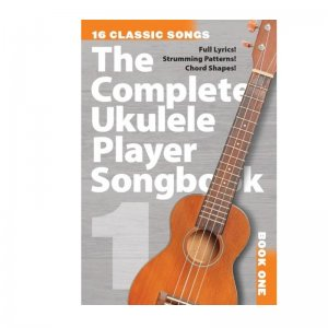 The Complete Ukulele Player Songbook: Book 1